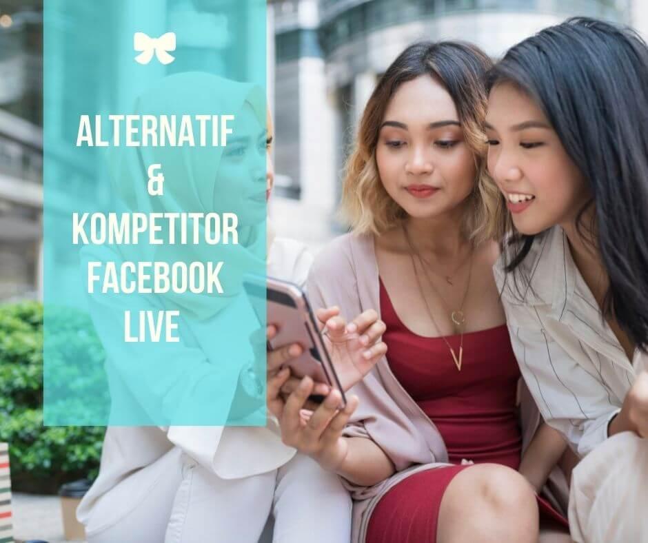 Alternatif & Kompetitor Facebook Live