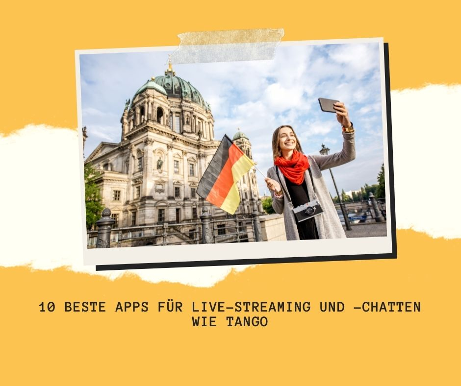 Beste Apps für Live-Streaming und –Chatten wie Tango